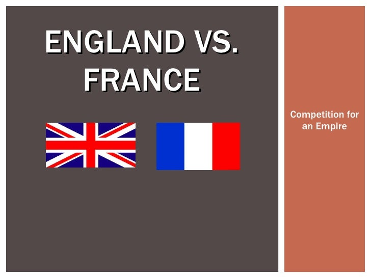 Competition for an Empire ENGLAND VS. FRANCE