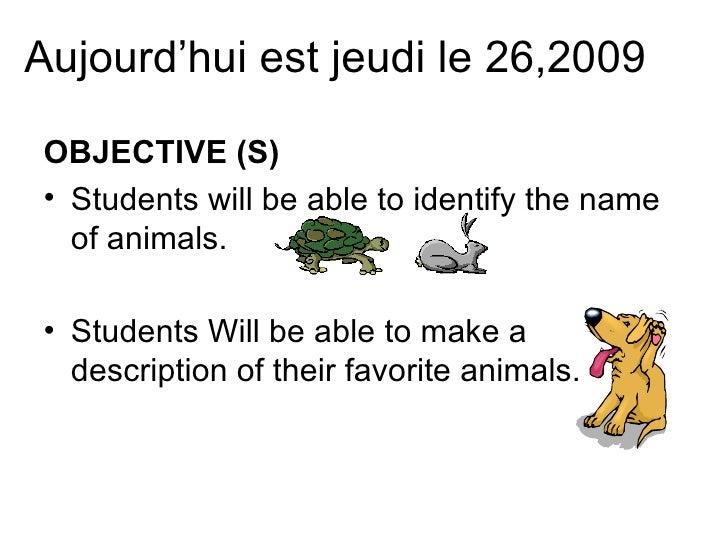Aujourd'hui est jeudi le 26,2009 <ul><li>OBJECTIVE (S) </li></ul><ul><li>Students will be able to identify the name of ani...