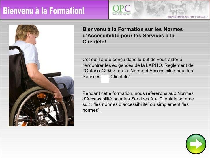 Bienvenu à la Formation! Bienvenu à la Formation sur les Normes d'Accessibilité pour les Services à la Clientèle! Cet outi...