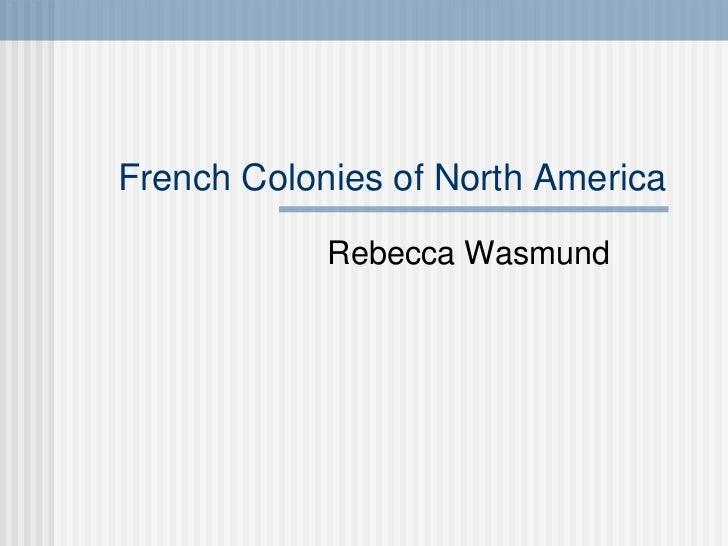 French Colonies of North America Rebecca Wasmund