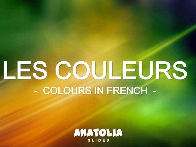 LES COULEURS - COLOURS IN FRENCH - AnatoliaS L I D E S