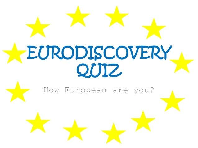 EURODISCOVERYQUIZHow European are you?