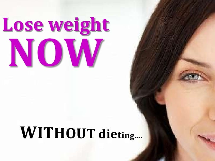Lose weight <br />NOW<br />WITHOUTdieting….<br />