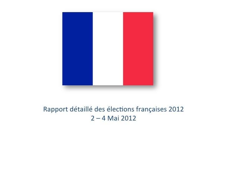 Rapport détaillé des élec/ons françaises 2012                    2 – 4 Mai 2012