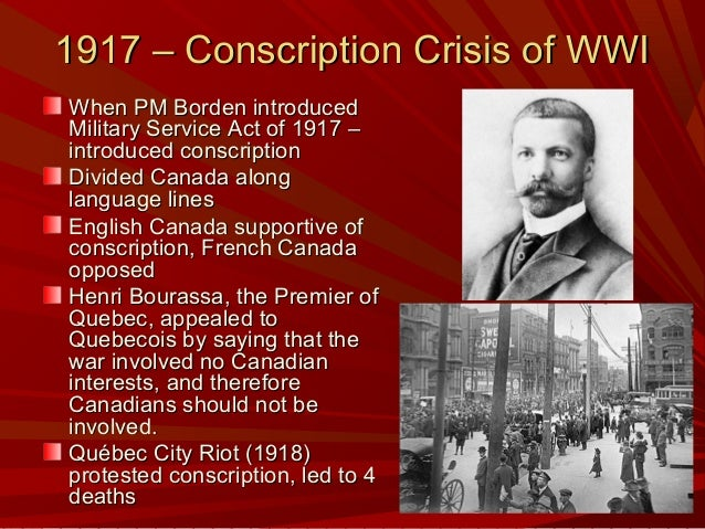 the conscription crisis in 1917 Free essay: the act of applying conscription during the first and second world  wars have nearly torn canada apart the conscription crisis of 1917 was a.