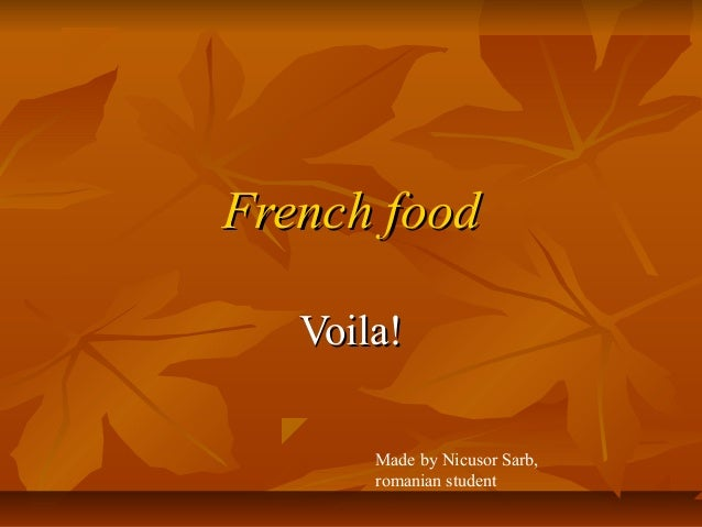 French food   Voila!       Made by Nicusor Sarb,       romanian student