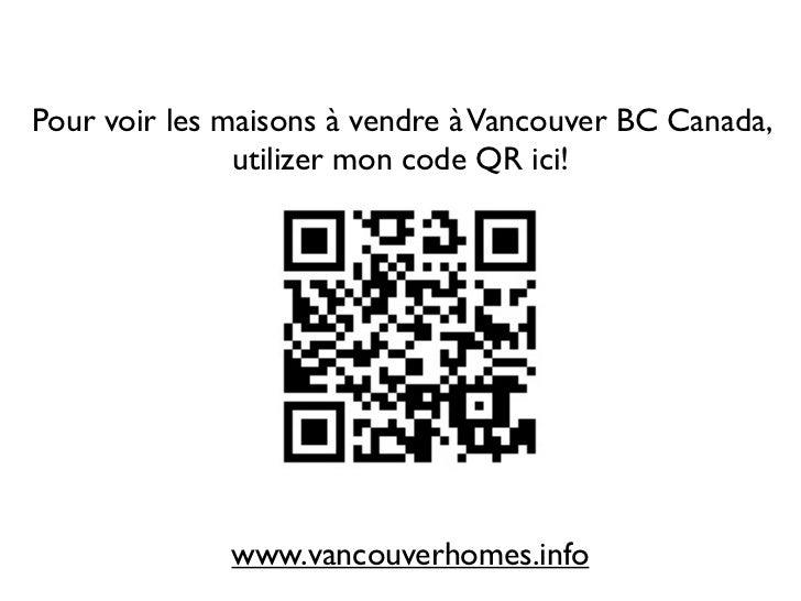 Pour voir les maisons à vendre à Vancouver BC Canada,               utilizer mon code QR ici!              www.vancouverho...