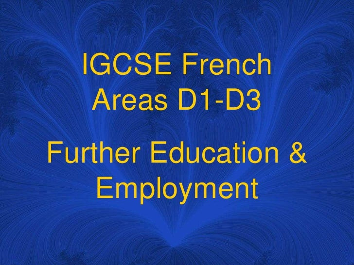 IGCSE FrenchAreas D1-D3<br />FurtherEducation & Employment<br />