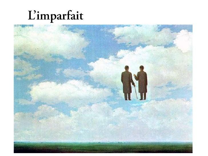 L'imparfait• déscription dans le passéEx. Il faisait beau hier. Le ciel était clair et lesoiseaux chantaient.• quelque cho...