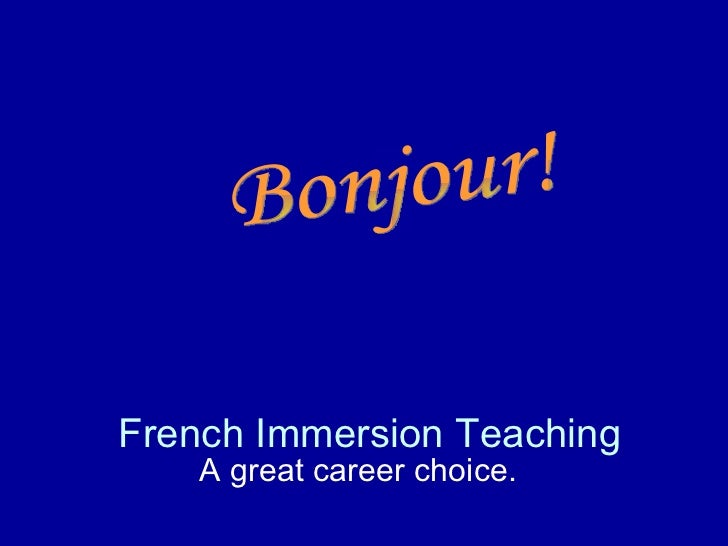 French Immersion Teaching    A great career choice.