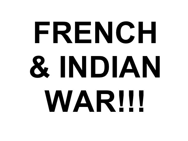 FRENCH & INDIAN WAR!!!