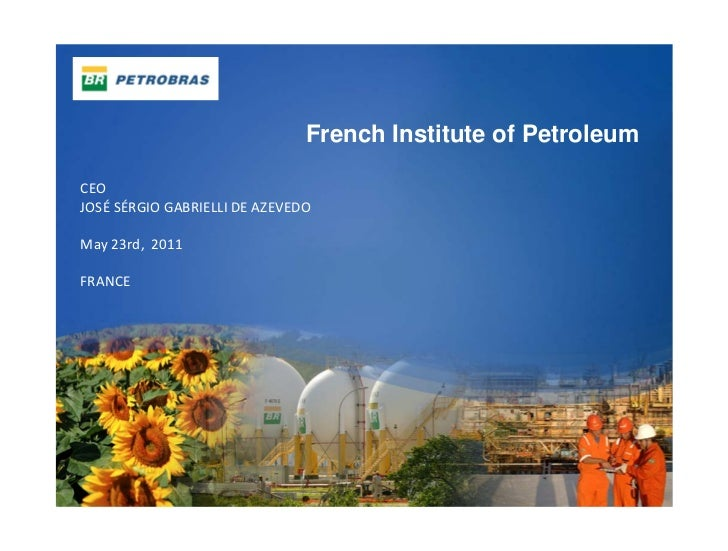 French Institute of PetroleumCEOJOSÉ SÉRGIOGABRIELLIDEAZEVEDOMay23rd,2011FRANCE                                     ...