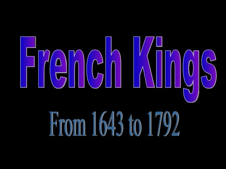 French Kings From 1643 to 1792