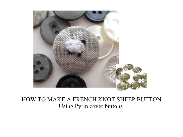 HOW TO MAKE A FRENCH KNOT SHEEP BUTTON Using Pyrm cover buttons