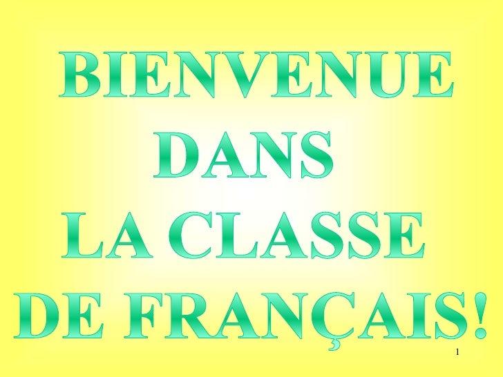 1<br />Bienvenue<br />dans<br />la classe<br />de français!<br />