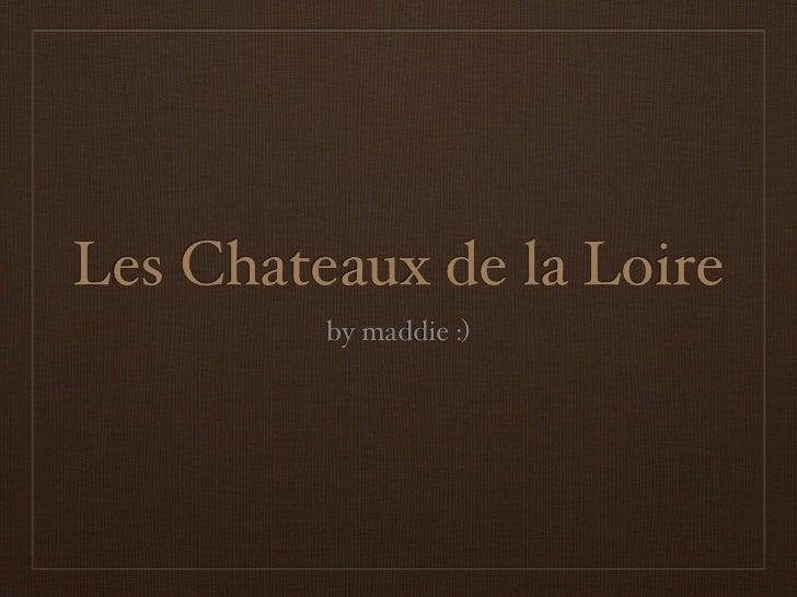 Les Chateaux de la Loire         by maddie :)