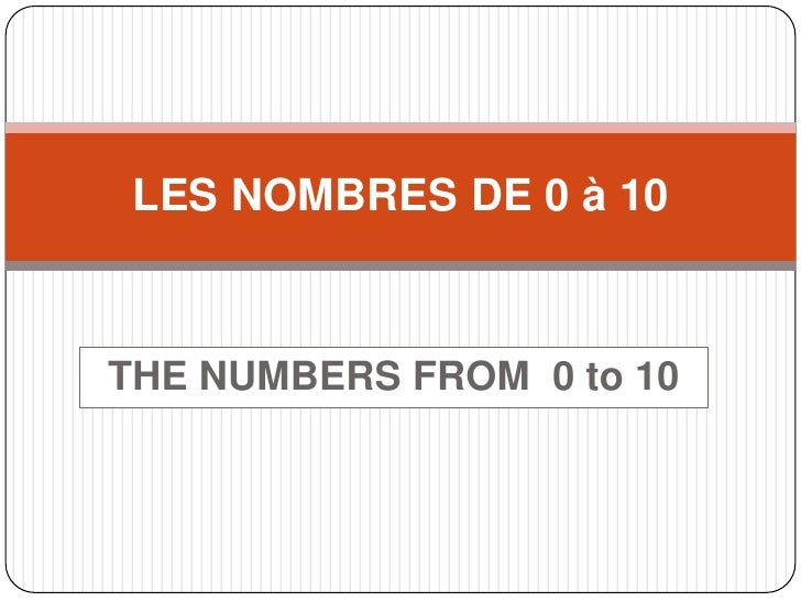 THE NUMBERS FROM  0 to 10<br />LES NOMBRES DE 0 à 10<br />