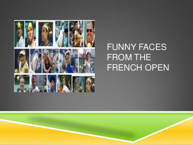 FUNNY FACES FROM THE FRENCH OPEN