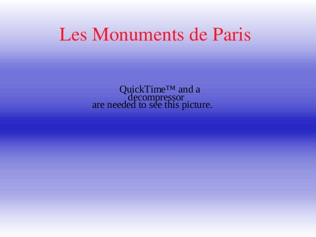 Les Monuments de Paris QuickTime™ and a decompressor are needed to see this picture.