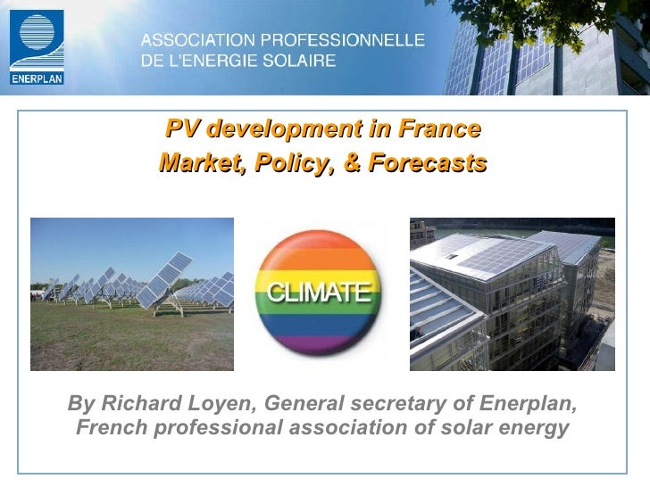 PV development in France Market, Policy, & Forecasts By Richard Loyen, General secretary of Enerplan, French professional ...
