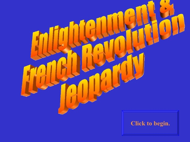 Enlightenment &  French Revolution Jeopardy Click to begin.