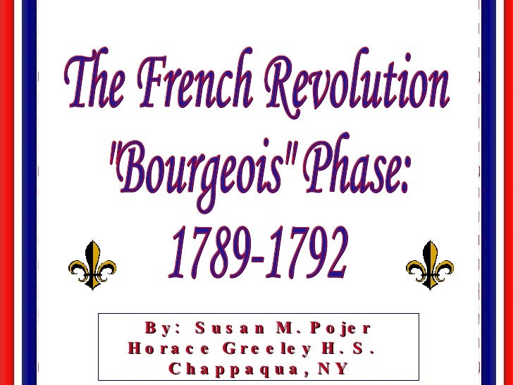 "The French Revolution ""Bourgeois"" Phase: 1789-1792 By:  Susan M. Pojer Horace Greeley H. S.  Chappaqua, NY"