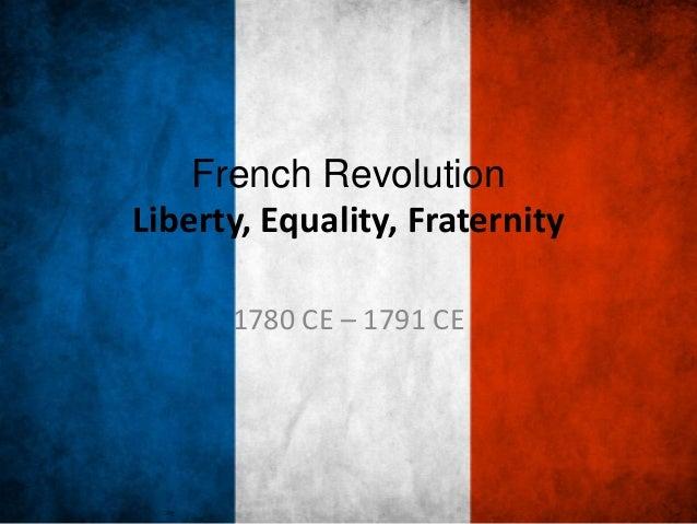 French RevolutionLiberty, Equality, Fraternity      1780 CE – 1791 CE