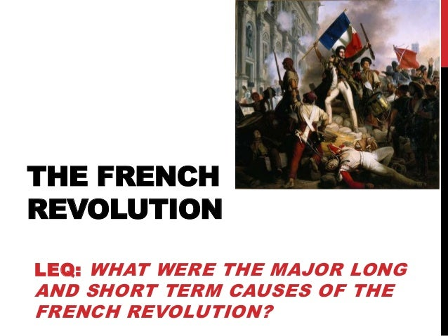 THE FRENCHREVOLUTIONLEQ: WHAT WERE THE MAJOR LONGAND SHORT TERM CAUSES OF THEFRENCH REVOLUTION?