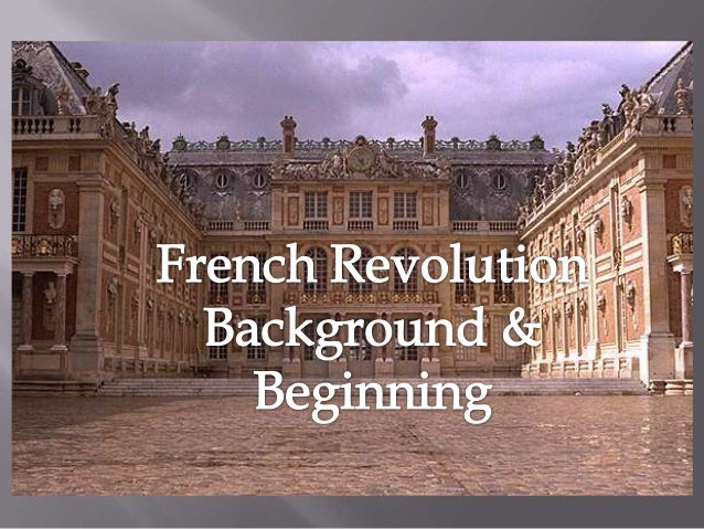  Before the revolution France operated on a system known as the Old Regime.  In this system there is an absolute monarch...
