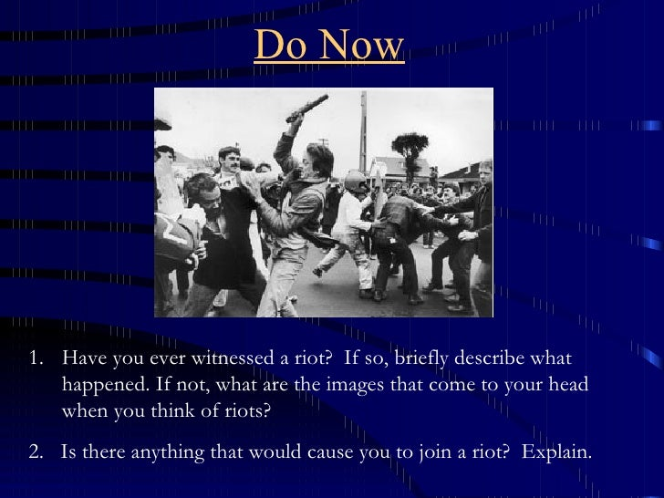 <ul><li>Have you ever witnessed a riot? If so, briefly describe what happened. If not, what are the images that come to y...