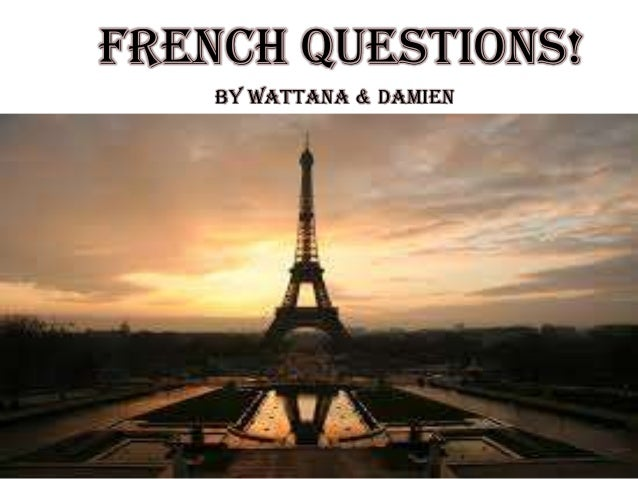 French Questions!By Wattana & Damien