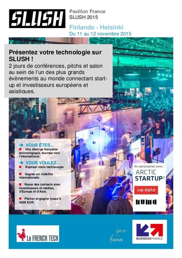 Pavillon France SLUSH 2015 Finlande - Helsinki Du 11 au 12 novembre 2015 En partenariat avec :  VOUS ÊTES...  Une start...