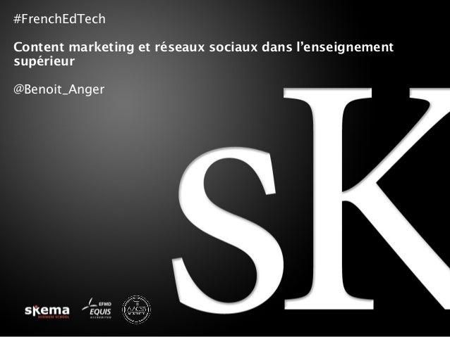 #FrenchEdTech Content marketing et réseaux sociaux dans l'enseignement supérieur @Benoit_Anger