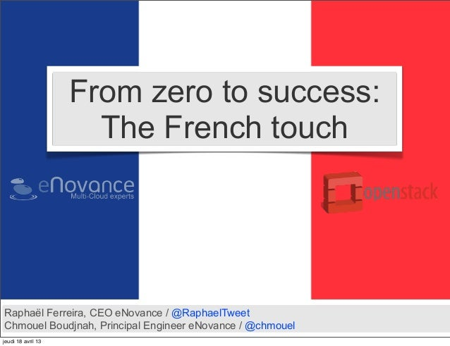 From zero to success:                      The French touchRaphaël Ferreira, CEO eNovance / @RaphaelTweetChmouel Boudjnah,...