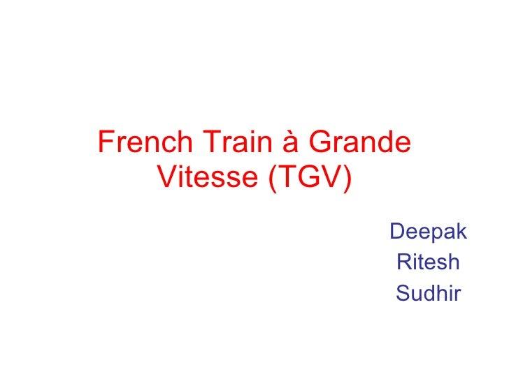 French Train à Grande Vitesse (TGV) Deepak Ritesh Sudhir