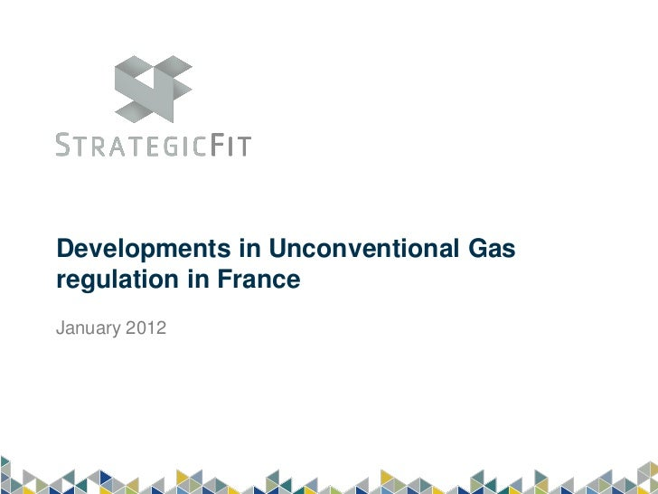 Developments in Unconventional Gasregulation in FranceJanuary 2012