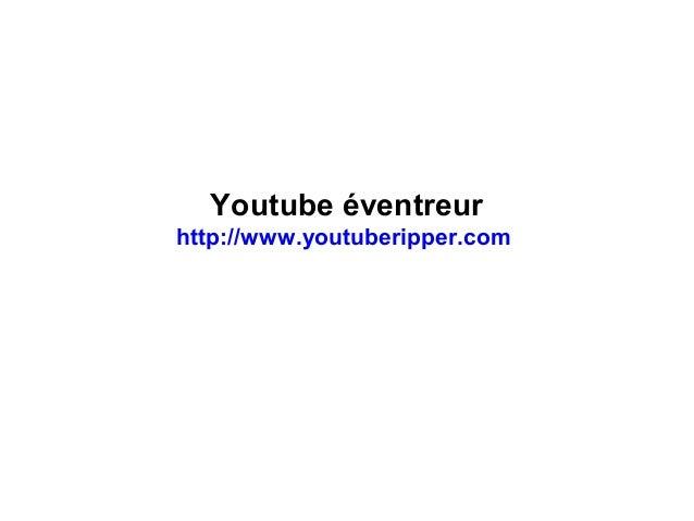 Youtube éventreur http://www.youtuberipper.com