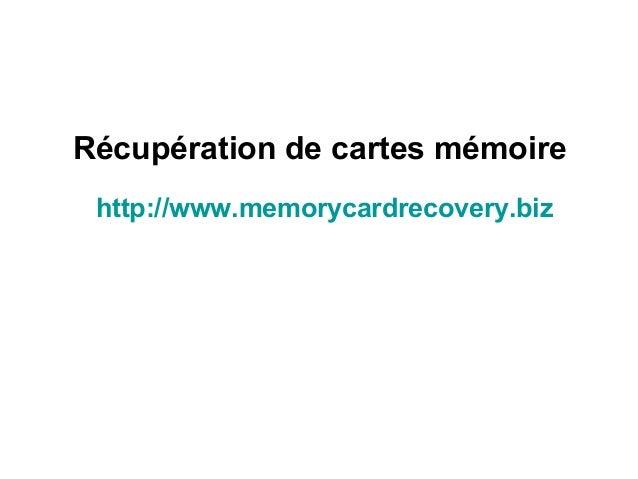Récupération de cartes mémoire http://www.memorycardrecovery.biz