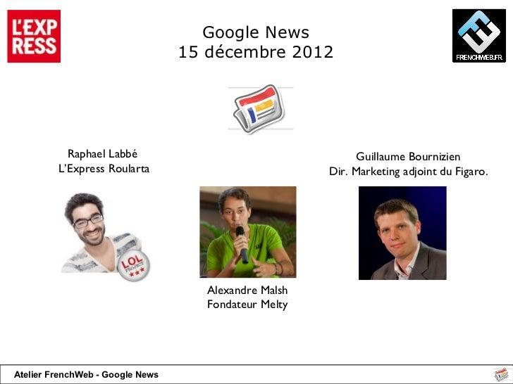 Google News  15 décembre 2012  <ul><ul><ul><li>Raphael Labbé  </li></ul></ul></ul><ul><ul><ul><li>L'Express Roularta </li>...
