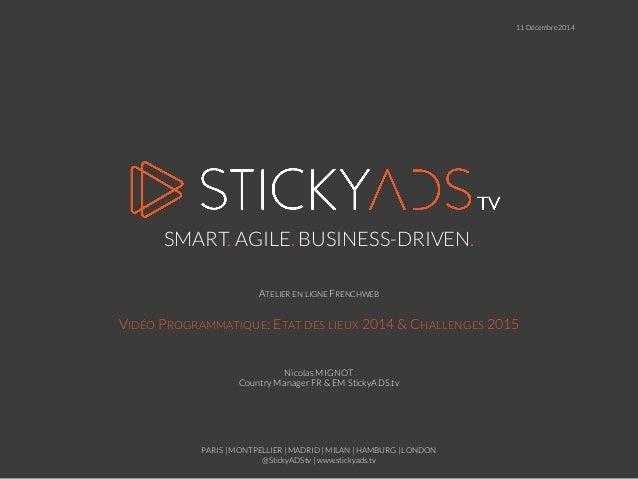 PARIS | MONTPELLIER | MADRID | MILAN | HAMBURG | LONDON  @StickyADStv | www.stickyads.tv  SMART.AGILE.BUSINESS-DRIVEN.  AT...