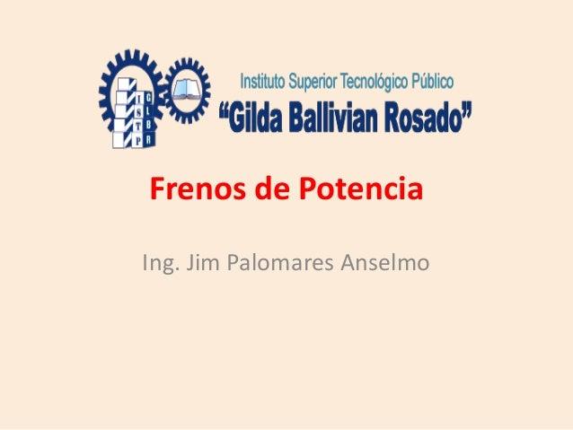 Frenos de Potencia Ing. Jim Palomares Anselmo