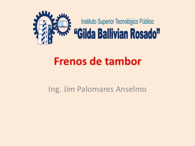 Frenos de tambor Ing. Jim Palomares Anselmo