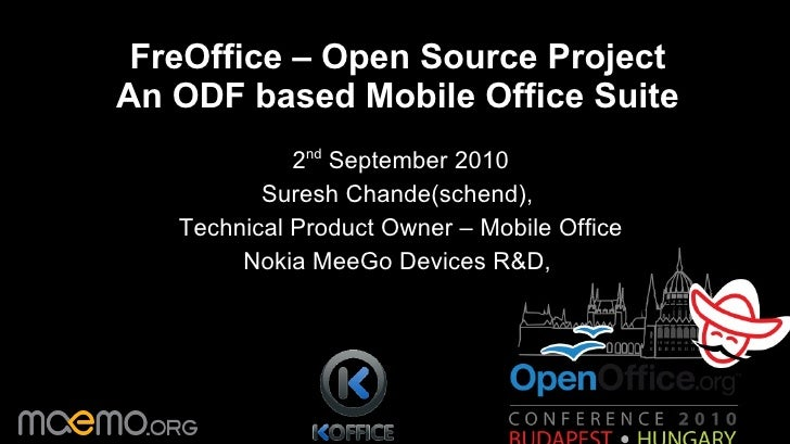 FreOffice – Open Source Project An ODF based Mobile Office Suite 2 nd  September 2010 Suresh Chande(schend),  Technical Pr...