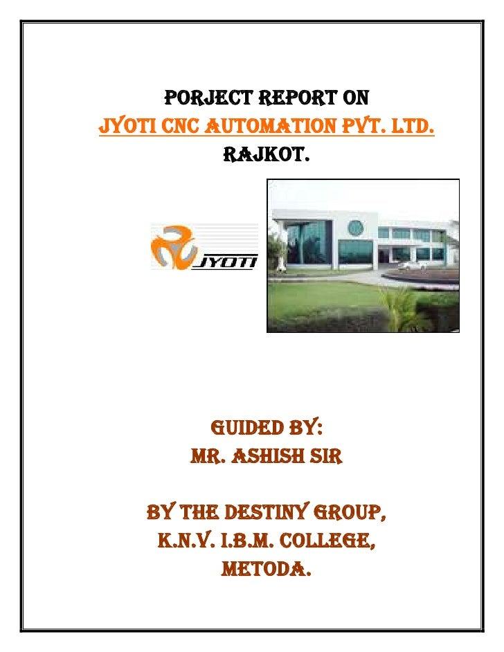<br />PORJECT REPORT ON<br />JYOTI CNC AUTOMATION PVT. LTD.<br />RAJKOT.<br />2971800-229870<br /...