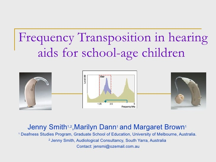 Frequency Transposition in hearing aids for school-age children  Jenny Smith 1,2 ,Marilyn Dann 1   and Margaret Brown 1   ...