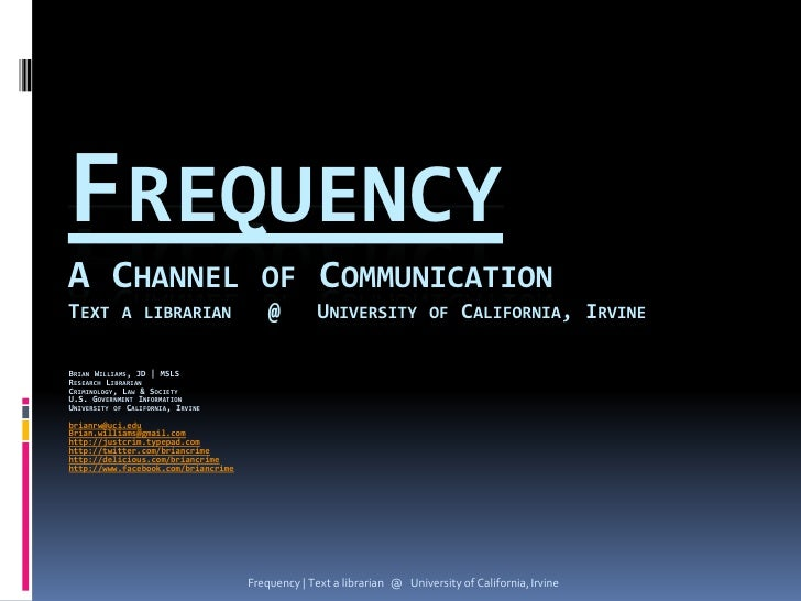 FREQUENCY A CHANNEL OF COMMUNICATION TEXT A LIBRARIAN                         @         UNIVERSITY OF CALIFORNIA, IRVINE  ...