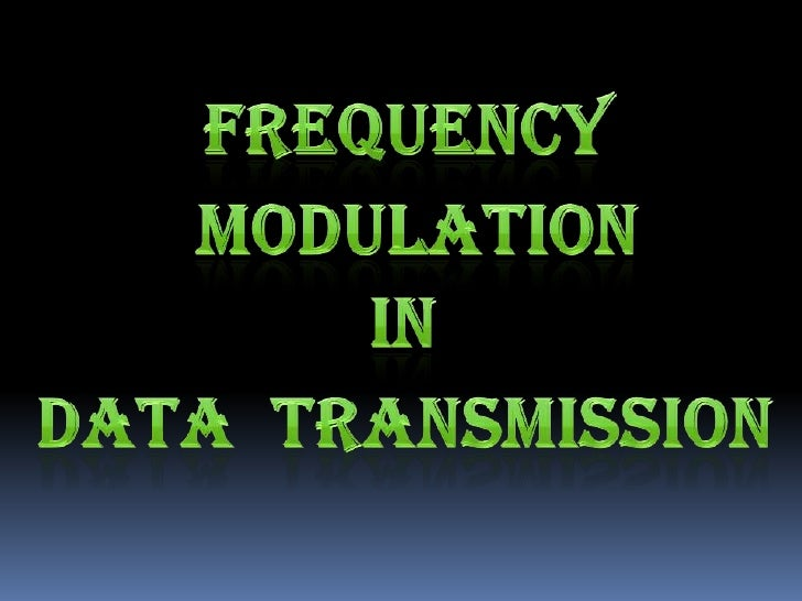 FREQUENCY<br />MODULATION<br />IN<br />DATA  TRANSMISSION<br />
