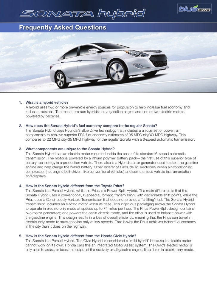 Frequently Asked Questions1. What is a hybrid vehicle?   A hybrid uses two or more on-vehicle energy sources for propulsio...