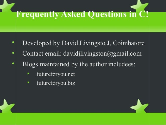 Frequently Asked Questions in C!  Developed by David Livingsto J, Coimbatore  Contact email: davidjlivingston@gmail.com ...
