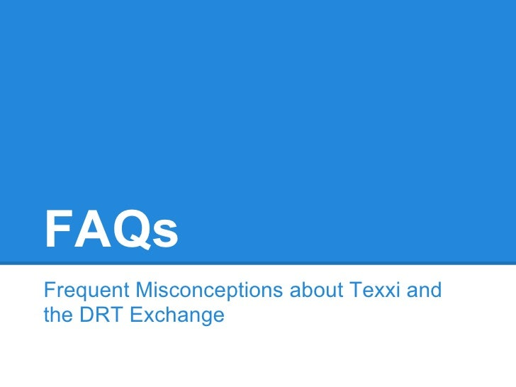 FAQsFrequent Misconceptions about Texxi andthe DRT Exchange